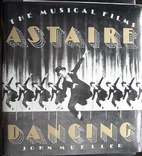 Astaire Dancing: The Musical Films by John…