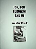 Jon, Lou, Bukowski and me by Jon Edgar Webb…