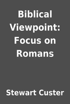 Biblical Viewpoint: Focus on Romans by…