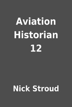 Aviation Historian 12 by Nick Stroud