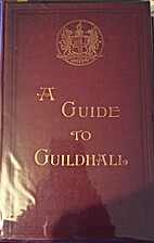 A Guide To To The Guildhall Of The City Of…