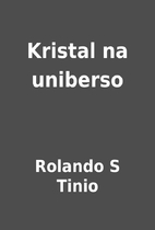 Kristal na uniberso by Rolando S Tinio