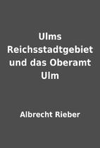 Ulms Reichsstadtgebiet und das Oberamt Ulm…