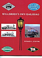 Wellsboro's Own Railroad by Richard L…