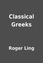 Classical Greeks by Roger Ling
