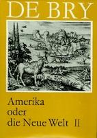 Amerika oder die Neue Welt II by Theodore de…