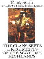 Clans, Septs and Regiments of the Scottish…