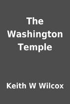 The Washington Temple by Keith W Wilcox