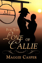 For the Love of Callie by Maggie Casper