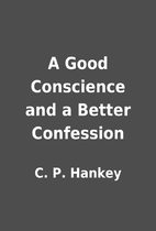 A Good Conscience and a Better Confession by…