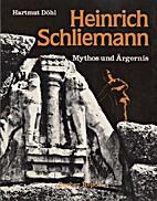 Heinrich Schliemann. Mythos und Ärgernis by…