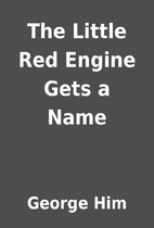 The Little Red Engine Gets a Name by George…