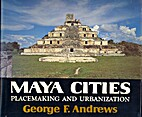 Maya Cities: Placemaking and Urbanization by…