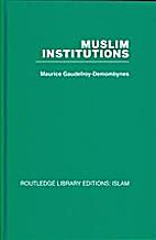 Muslim Institutions by Maurice…