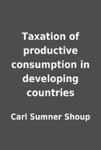 Taxation of productive consumption in…