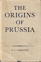 The origins of Prussia by F. L. Carsten