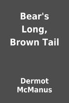 Bear's Long, Brown Tail by Dermot McManus