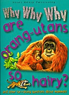 Why Why Why are Orang-utans So Hairy? by Guy…