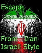 Escape From Iran Israeli Style by James…