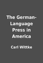 The German-Language Press in America by Carl…