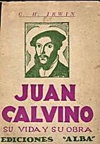 Juan Calvino, Su vida y su obra by C. H.…