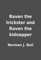 Raven the trickster and Raven the kidnapper…