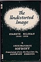 The undistorted image : Staretz Silouan,…