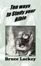 Ten ways to study your Bible by Bruce Lackey