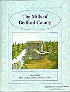Mills of Bedford County, The: Volume 1 by…