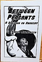 Between peasants: a dialogue on anarchy by…