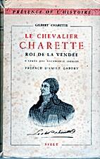 Le Chevalier Charette : Roi de Vendée by…