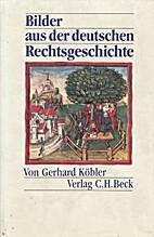 Bilder aus der deutschen Rechtsgeschichte.…