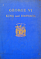 George VI : King and Emperor by James Thomas…