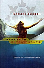 ADORACAO EXTRAVAGANTE by Darlene Zschech