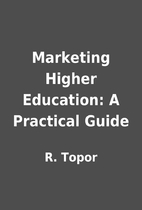 Marketing Higher Education: A Practical…