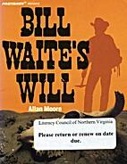 Bill Waites Will by Allan Moore