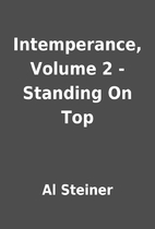Intemperance, Volume 2 - Standing On Top by…