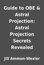 Guide to OBE & Astral Projection: Astral…