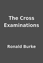 The Cross Examinations by Ronald Burke