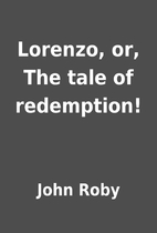 Lorenzo, or, The tale of redemption! by John…