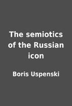 The semiotics of the Russian icon by Boris…
