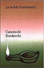 Canons de Dordrecht. le Solide Fondement by…