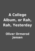 A College Album, or Rah, Rah, Yesterday by…