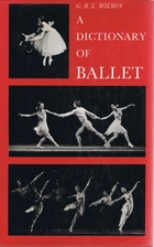 A Dictionary of Ballet by G. B. L. Wilson