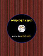 Wonderkind : poems by Curtis L. Crisler