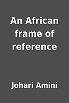 An African frame of reference by Johari…