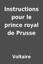 Instructions pour le prince royal de Prusse…