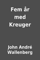 Fem år med Kreuger by John André…