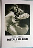 100 Jahre Metall im Bild : Fotodokumente zu…