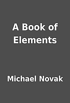 A Book of Elements by Michael Novak